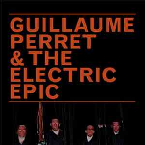 Guillaume Perret & The Electric Epic - Guillaume Perret & The Electric Epic album flac