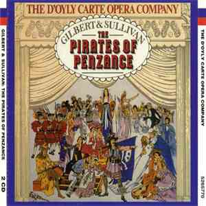 Gilbert & Sullivan, D'Oyly Carte Opera Company, The Royal Philharmonic Orchestra, Isidore Godfrey - The Pirates Of Penzance album flac